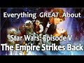 Everything GREAT About Star Wars Episode V The Empire Strikes Back