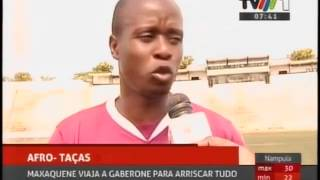 Afrotaas: Maxaquene viaja para Gaberone para arriscar tudo