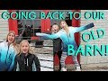 GOING BACK TO OUR OLD BARN Day 342 12 10 17