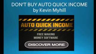 DON'T BUY Auto Quick Income By Kevin Myhill Auto Quick
