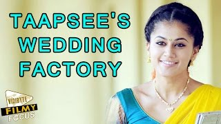Taapsee's wedding factory
