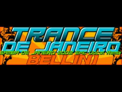 BELLINI - TRANCE DE JANEIRO (SAMBA DE JANEIRO 2002 Epic Vocal Remix) [HQ]
