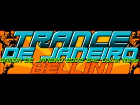 BELLINI - TRANCE DE JANEIRO (SAMBA DE JANEIRO 2002 Epic Vocal Remix) [HQ]