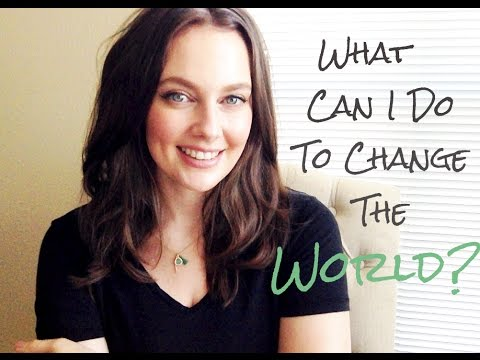 What can we do to change the world?