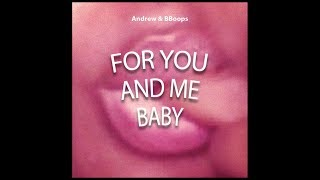 FOR YOU AND ME BABY FEAT ANDREW & BBOOPS - DEAL ( #nmdeal ) - NMDEAL.FR
