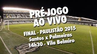 Santos X Palmeiras PRÉ-JOGO AO VIVO Paulistão 2015 (03