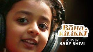 Baha Kilikki - Sung by Baby Shivi