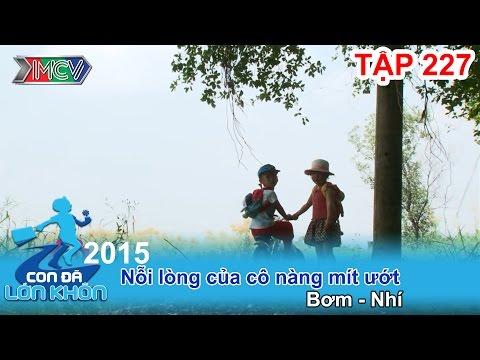 CON ĐÃ LỚN KHÔN - Tập 227   Nỗi lòng của cô nàng mít ướt   Thiện Anh - Thảo Như   05/12/2015