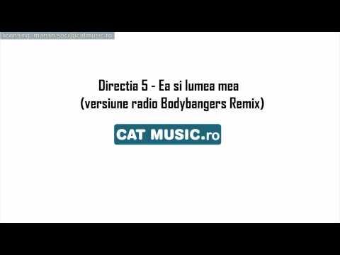 Directia 5 - Ea si lumea mea (versiune radio Bodybangers Remix)