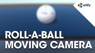 Unity 5 - Roll a Ball game - 3 of 8: Moving the Camera - Unity Official Tutorials