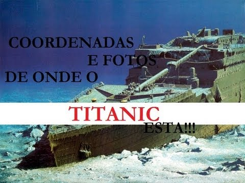 Imagens do Titanic no Google Maps | Titanic Local e fotos do naufrágio