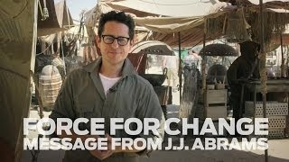 Star Wars: Force For Change A Message From J.J. Abrams
