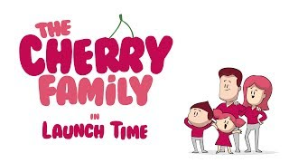 The Cherry Family : Launch Time