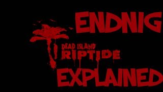 Dead Island Riptide Ending Explained!