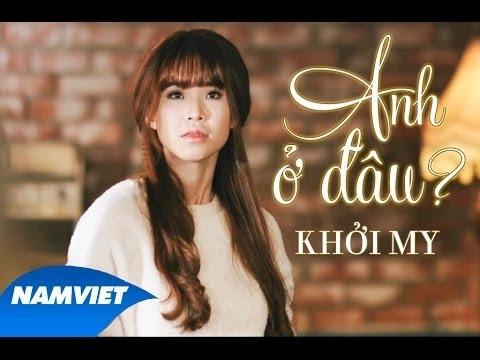 Anh Ở Đâu - Khởi My [MV Official]