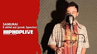 HipHopLive: SAMURAI - E Altfel Azi ( Prod. Spectru )