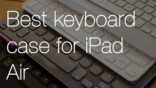 Best IPad Air Keyboard Case: Zagg Vs. Logitech Vs. Belkin