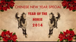 Chinese New Year Special 2014- The Year Of The Horse