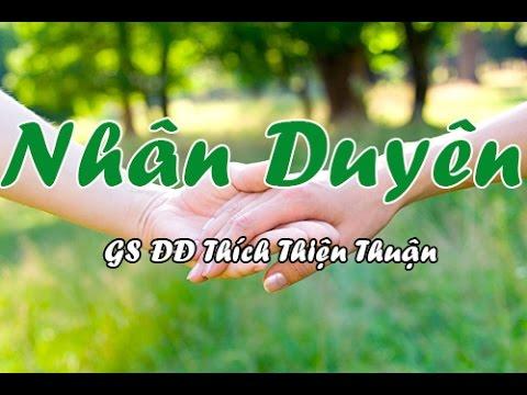 Nhân Duyên - DD Thích Thiện Thuận, Thích Thiện Thuận Mới Nhất (Rất hay)