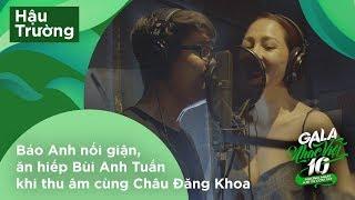 Bảo Anh nổi giận, ăn hiếp Bùi Anh Tuấn khi thu âm cùng Châu Đăng Khoa | Hậu trường Gala Nhạc Việt 10