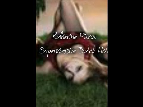 Katherine Pierce || Supermassive Black Hole
