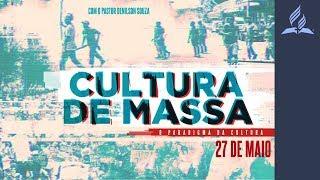 27/05/18 - Cultura de Massa - Pr. Denilson Souza