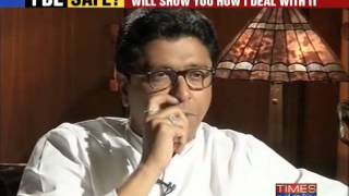 Raj Thackeray : I'll Show Them How It's Done Exclusive