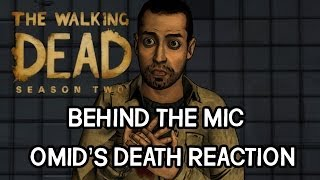 BEHIND THE MIC: THE WALKING DEAD GAME SEASON 2 - OMID'S DEATH REACTION