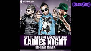Opi Ft.Farruko & Ñengo Flow Ladies Night (Official