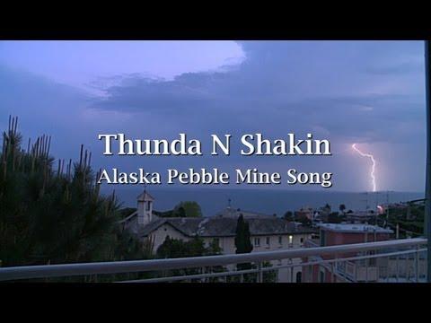 Pebble Mine Song. Thunda N Shakin: Bristol Bay Alaska