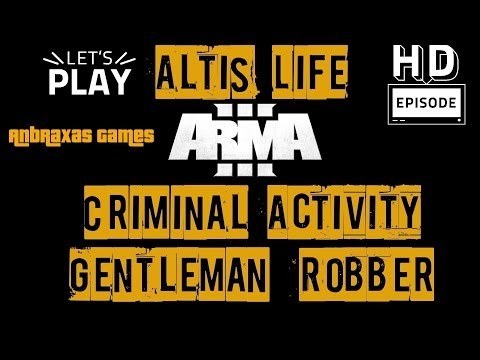 Arma 3: Altis Life Criminal Activity Series - The Gentleman Robber