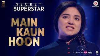 Main Kaun Hoon - Secret Superstar | Zaira Wasim | Aamir Khan