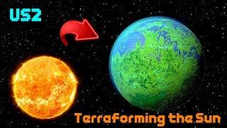 TERRAFORMING THE SUN! [Once Again...] - Universe Sandbox 2