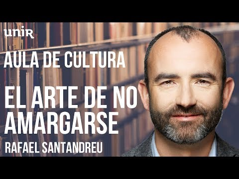 El arte de no amargarse la vida, Rafael Santandreu - UNIR