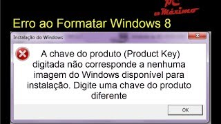 """Erro Ao Formatar Windows 8 """"Product Key"""" (Solução"""