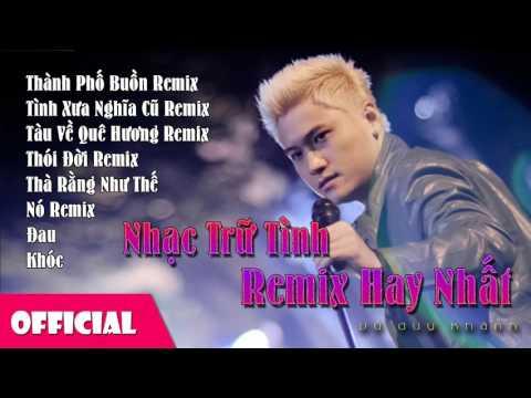 Nhạc Trữ Tình Remix Hay Nhất   Thành Phố Buồn Remix    Vũ Duy Khánh