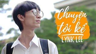 CHUYỆN TÔI KỂ |  A STORY BY LYNK LEE | Phim Học Sinh Hay Nhất