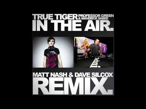 TRUE TIGER FT PROFESSOR GREEN &amp; MAVERICK SABRE - IN THE AIR (MATT NASH &amp; DAVE SILCOX REMIX))