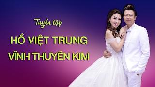 Tuyển Tập Hồ Việt Trung - Vĩnh Thuyên Kim - Tuyệt Đỉnh Song Ca Cặp Đôi Vàng