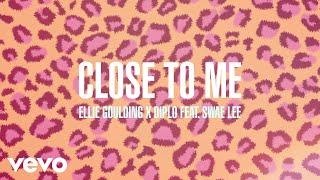 Ellie Goulding, Diplo, Swae Lee - Close To Me (Audio)