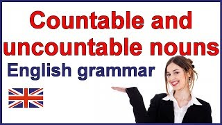 Learn the difference between countable and uncountable nouns