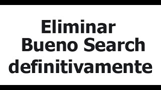 Como Eliminar Bueno Search De Chrome, Firefox Y Explorer