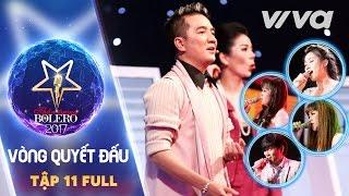 Tập 11 Full HD - Đội Đàm Vĩnh Hưng | Vòng Quyết Đấu | Thần Tượng Bolero 2017 | Mùa 2