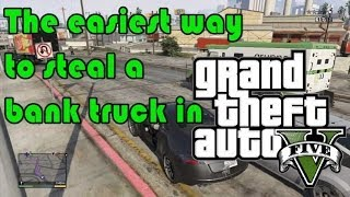 Grand Theft Auto 5 Easiest Way To Steal A Bank Truck