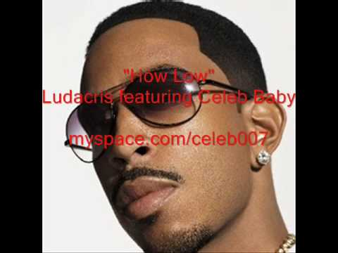 Ludacris How Low Can You Go remix featuring Celeb Baby myspace.com/celeb007