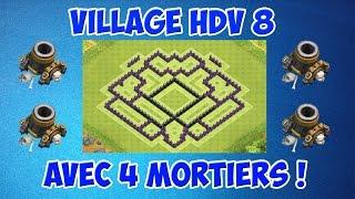 VILLAGE HDV 8 AVEC 4 MORTIERS ! Clash Of Clans
