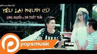 Phim Ca Nhạc Hài Yêu Lại Người Cũ - Giang Nguyễn ft Mai Tuyết Trần