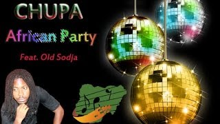 Chupa - African Party ft. Old Sodja (African Music)