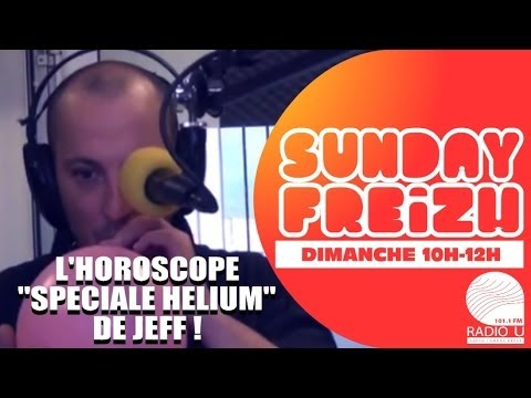 L'Horoscope Helium de Jeff ! - Sunday Freizh sur RADIO U