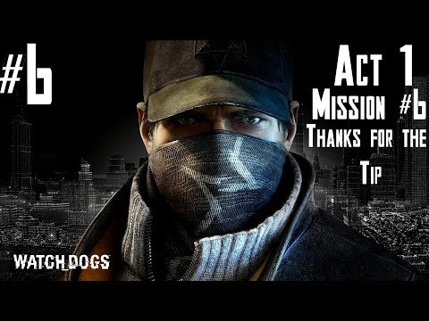 Watch Dogs - Walkthrough -  Part 6 - Act 1 - Mission #6 - Thanks for the Tip